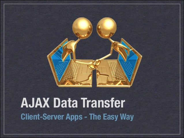 AJAX Data Transfer Client-Server Apps - The Easy Way