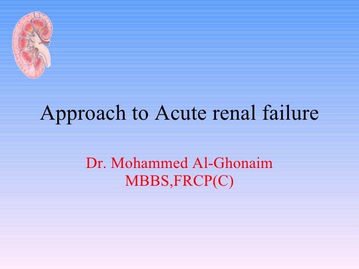 Approach to Acute renal failure Dr. Mohammed Al-Ghonaim MBBS,FRCP(C)