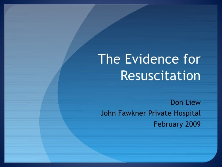 The Evidence for Resuscitation Don Liew John Fawkner Private Hospital February 2009