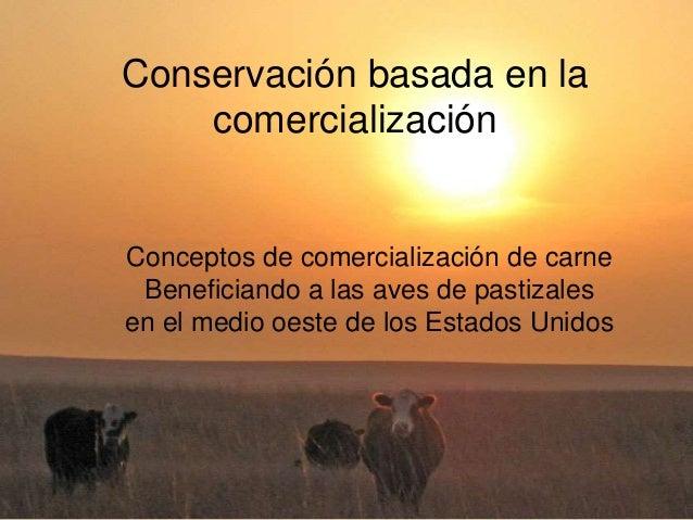 Conservación basada en la comercialización Conceptos de comercialización de carne Beneficiando a las aves de pastizales en...