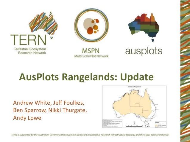 AusPlots Rangelands: UpdateAndrew White, Jeff Foulkes,Ben Sparrow, Nikki Thurgate,Andy Lowe