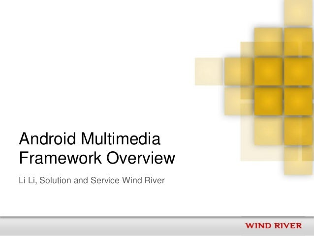Android MultimediaFramework OverviewLi Li, Solution and Service Wind River