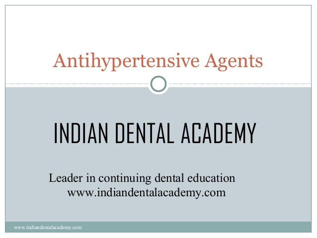 Antihypertensive Agents  INDIAN DENTAL ACADEMY Leader in continuing dental education www.indiandentalacademy.com www.india...