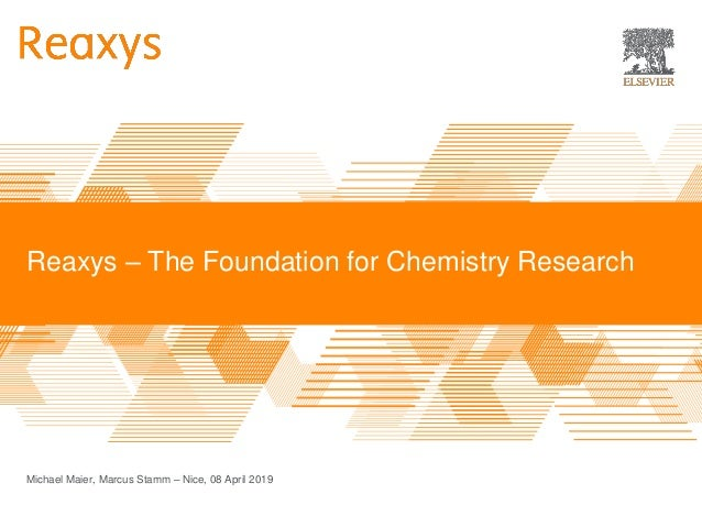 Reaxys – The Foundation for Chemistry Research Michael Maier, Marcus Stamm – Nice, 08 April 2019