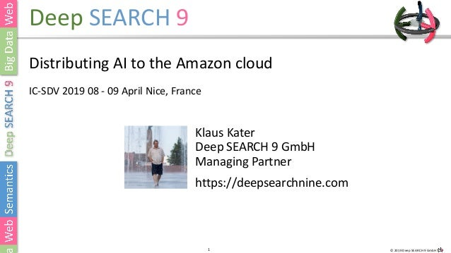 1 © 2019 Deep SEARCH 9 GmbH1 Deep SEARCH 9 Distributing AI to the Amazon cloud IC-SDV 2019 08 - 09 April Nice, France Klau...