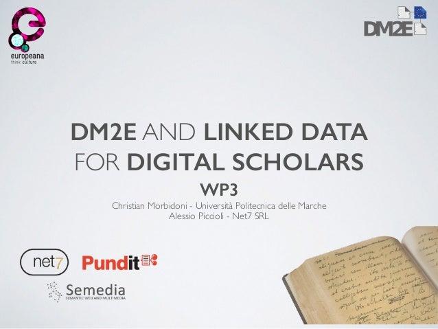 DM2E AND LINKED DATA  FOR DIGITAL SCHOLARS  WP3  Christian Morbidoni - Università Politecnica delle Marche  Alessio Piccio...