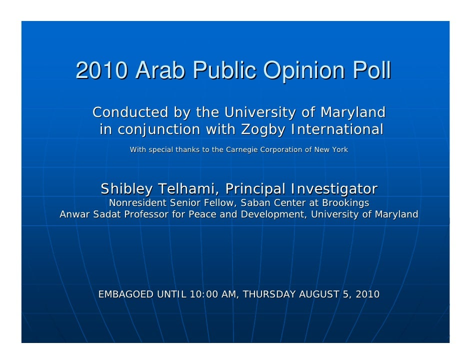 2010 Arab Public Opinion Poll      Conducted by the University of Maryland       in conjunction with Zogby International  ...