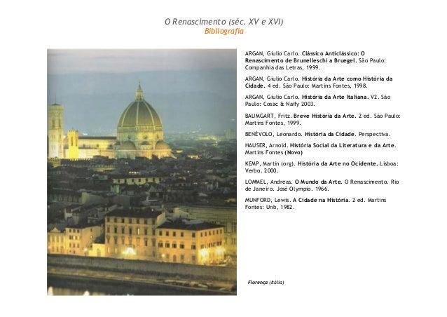O Renascimento (séc. XV e XVI)  Bibliografia  ARGAN, Giulio Carlo. Clássico Anticlássico: O  Renascimento de Brunelleschi ...