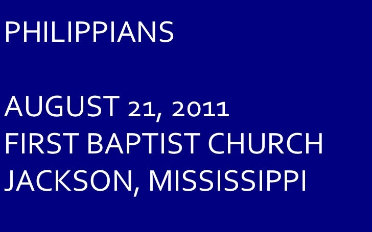 PHILIPPIANS AUGUST 21, 2011 FIRST BAPTIST CHURCH JACKSON, MISSISSIPPI