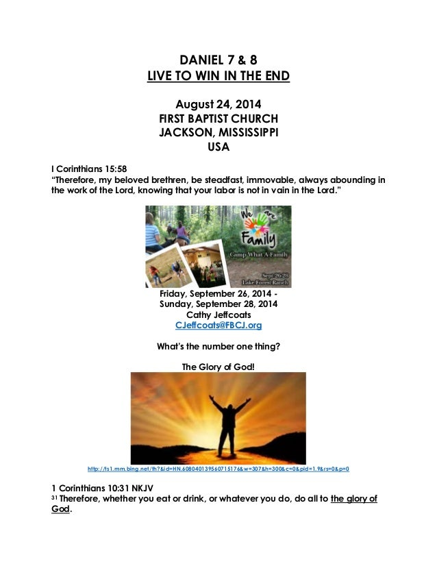 DANIEL 7 & 8  LIVE TO WIN IN THE END  August 24, 2014  FIRST BAPTIST CHURCH JACKSON, MISSISSIPPI USA  I Corinthians 15:58 ...