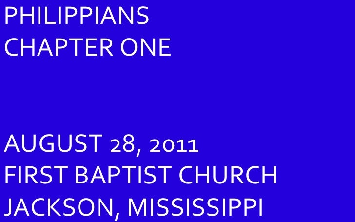 PHILIPPIANS  CHAPTER ONE AUGUST 28, 2011 FIRST BAPTIST CHURCH JACKSON, MISSISSIPPI