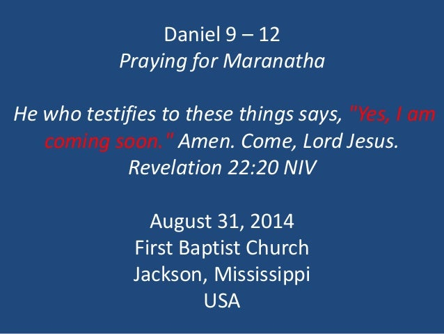 """Daniel 9 –12Praying for MaranathaHe who testifies to these things says, """"Yes, I am coming soon."""" Amen. Come, Lord Jesus. R..."""