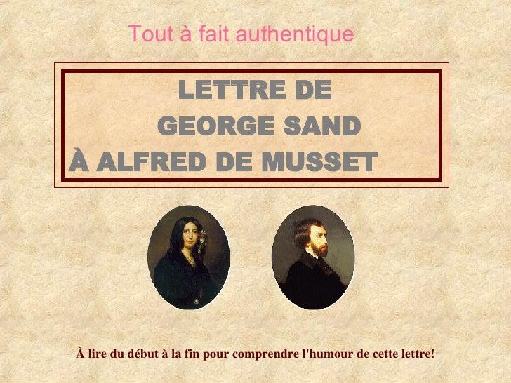 LETTRE DE  GEORGE SAND À ALFRED DE MUSSET   À lire du début à la fin pour comprendre l'humour de cette lettre! Tout à fait...