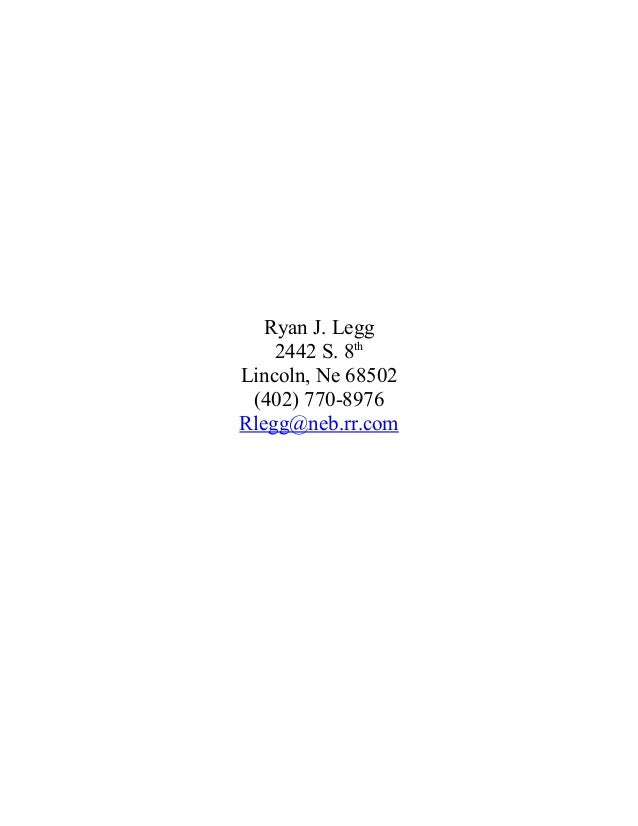 Ryan J. Legg 2442 S. 8th Lincoln, Ne 68502 (402) 770-8976 Rlegg@neb.rr.com