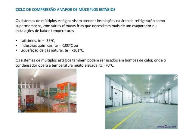 CICLO DE COMPRESSÃO A VAPOR DE MÚLTIPLOS ESTÁGIOSOs sistemas de múltiplos estágios visam atender instalações na área de re...