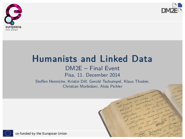 Humanists and Linked Data  DM2E – Final Event  Pisa, 11. December 2014  Steffen Hennicke, Kristin Dill, Gerold Tschumpel, ...