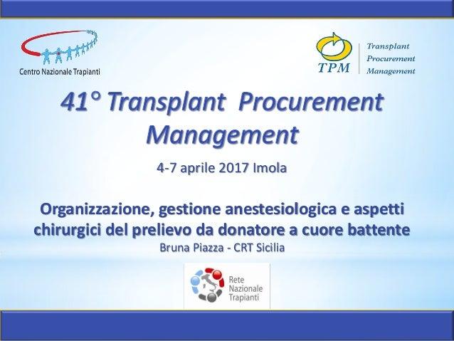 4-7 aprile 2017 Imola Organizzazione, gestione anestesiologica e aspetti chirurgici del prelievo da donatore a cuore batte...
