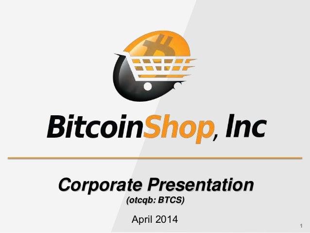1 Corporate Presentation (otcqb: BTCS) April 2014