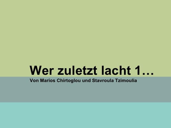 Wer zuletzt lacht 1… Von Marios Chirtoglou und Stavroula Tzimoulia