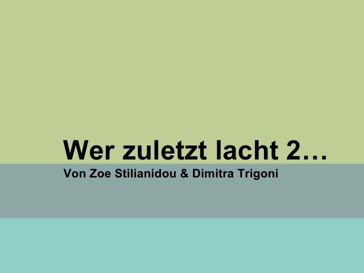 Wer zuletzt lacht 2… Von Zoe Stilianidou & Dimitra Trigoni