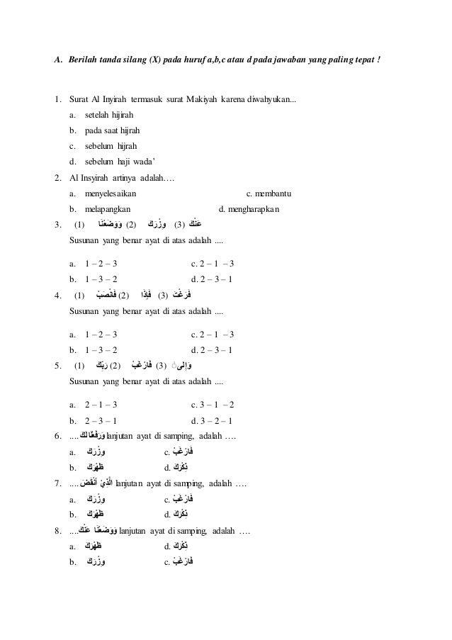 A. Berilah tanda silang (X) pada huruf a,b,c atau d pada jawaban yang paling tepat ! 1. Surat Al Inyirah termasuk surat Ma...