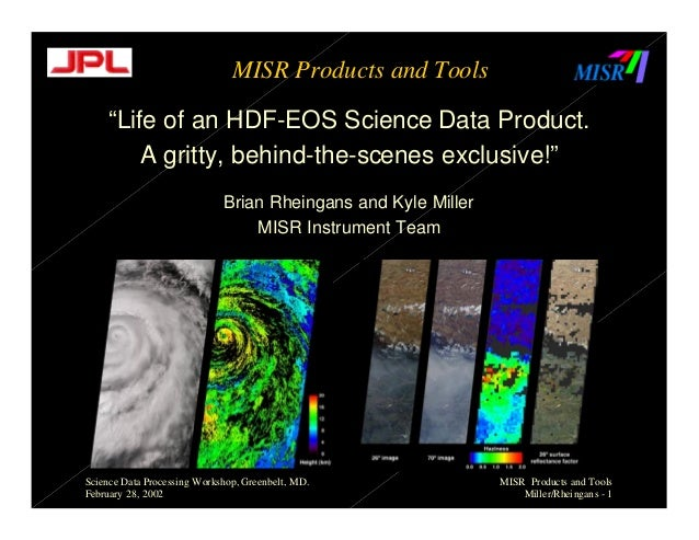 """MISR Products and Tools """"Life of an HDF-EOS Science Data Product. A gritty, behind-the-scenes exclusive!"""" Brian Rheingans ..."""