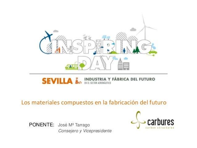 Los materiales compuestos en la fabricación del futuro  PONENTE: José Mª Tarrago Consejero y Vicepresidente  logotipo empr...