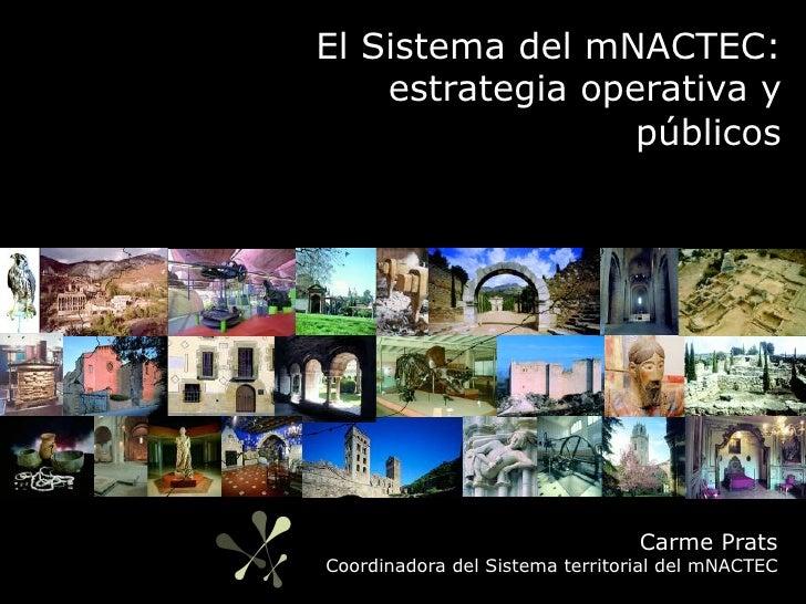 El Sistema del mNACTEC:    estrategia operativa y                  públicos                                 Carme PratsCoo...