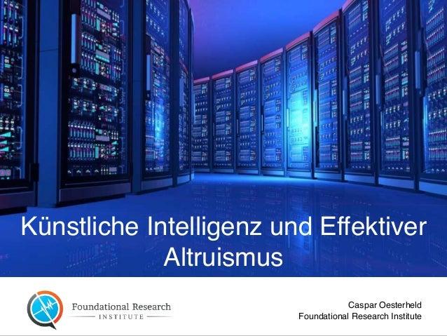 Künstliche Intelligenz und Effektiver Altruismus Caspar Oesterheld  Foundational Research Institute