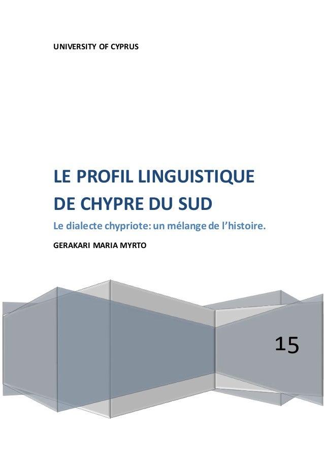 UNIVERSITY OF CYPRUS 15 LE PROFIL LINGUISTIQUE DE CHYPRE DU SUD Le dialecte chypriote: un mélange de l'histoire. GERAKARI ...