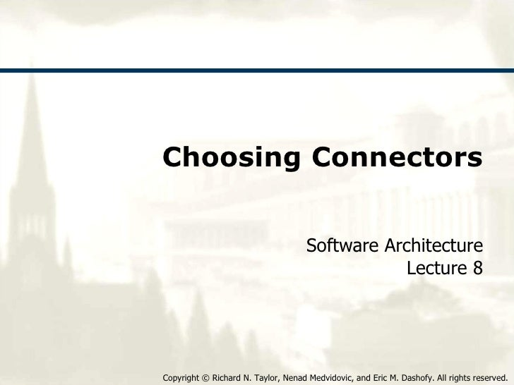 Choosing Connectors Software Architecture Lecture 8