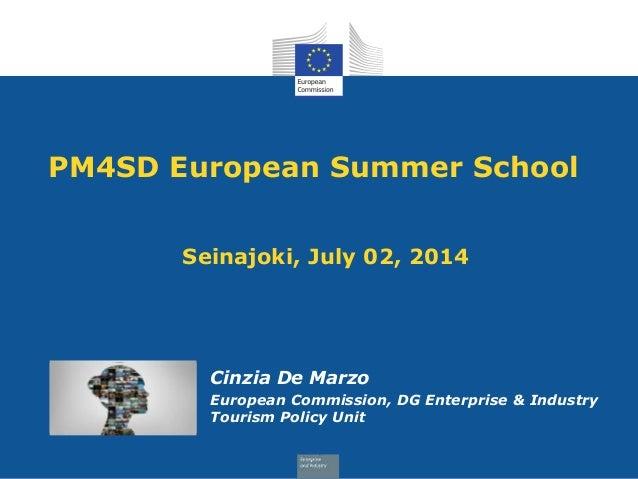 PM4SD European Summer School Seinajoki, July 02, 2014 Cinzia De Marzo European Commission, DG Enterprise & Industry Touris...