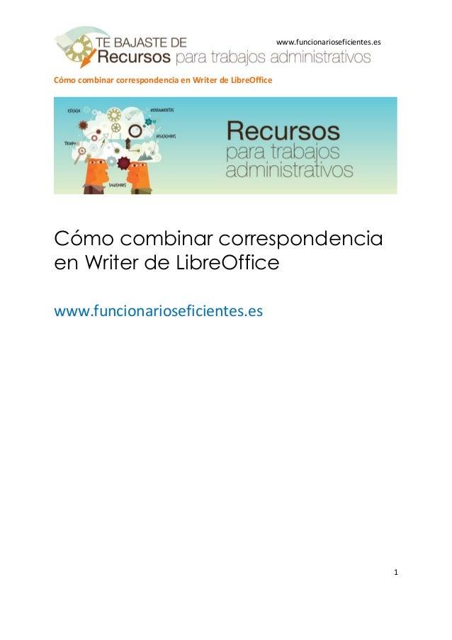 Cómo combinar correspondencia en Writer de LibreOffice 1 www.funcionarioseficientes.es Cómo combinar correspondencia en Wr...