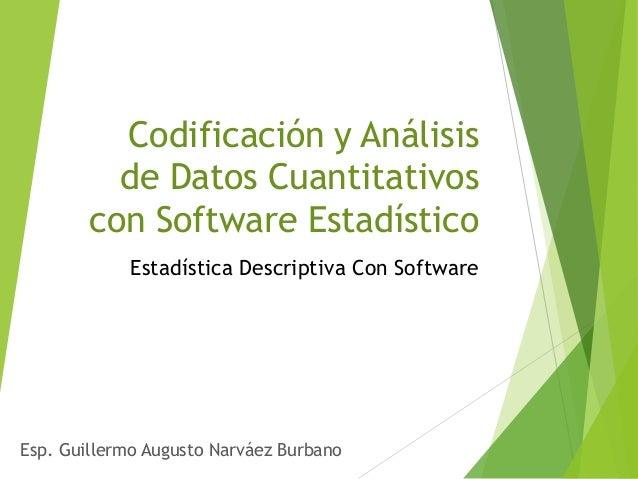 Estadística Descriptiva Con Software Esp. Guillermo Augusto Narváez Burbano Codificación y Análisis de Datos Cuantitativos...