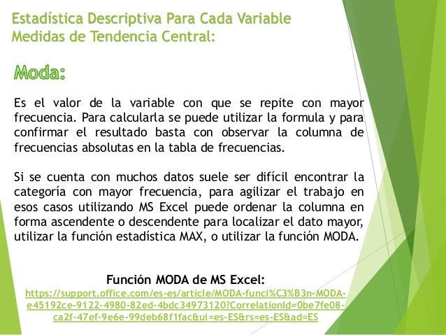 Estadística Descriptiva Para Cada Variable Medidas de Tendencia Central: Es el valor de la variable con que se repite con ...