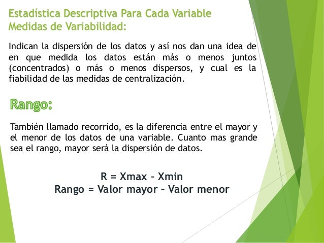 Estadística Descriptiva Para Cada Variable Medidas de Variabilidad: Indican la dispersión de los datos y así nos dan una i...