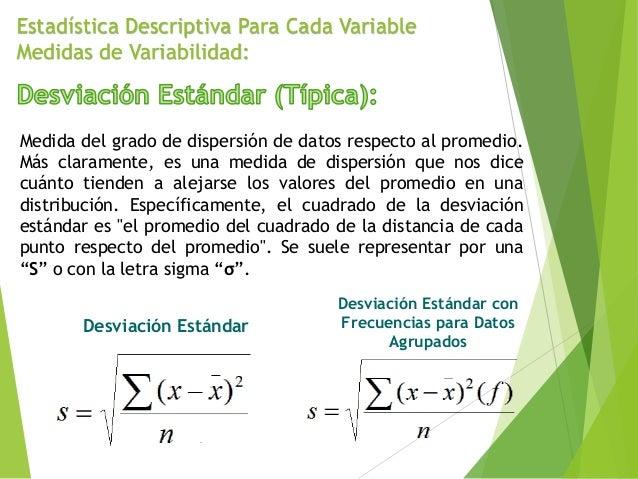 Estadística Descriptiva Para Cada Variable Medidas de Variabilidad: Medida del grado de dispersión de datos respecto al pr...