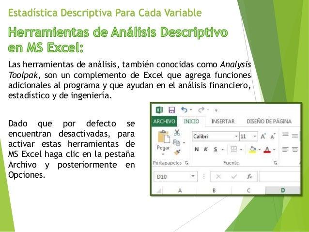 Estadística Descriptiva Para Cada Variable Las herramientas de análisis, también conocidas como Analysis Toolpak, son un c...