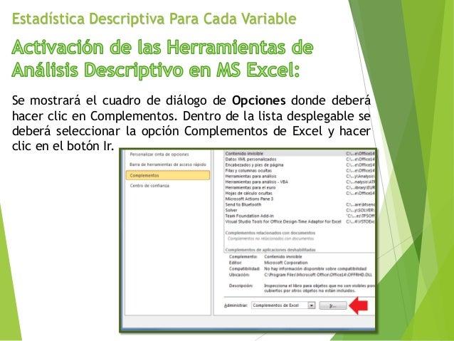 Estadística Descriptiva Para Cada Variable Se mostrará el cuadro de diálogo de Opciones donde deberá hacer clic en Complem...
