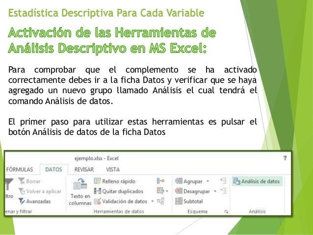 Estadística Descriptiva Para Cada Variable Para comprobar que el complemento se ha activado correctamente debes ir a la fi...