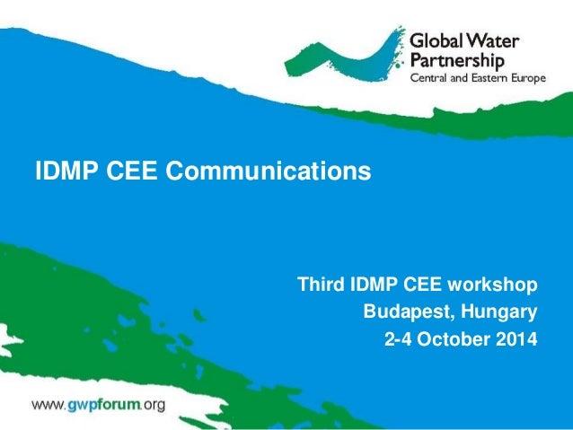 IDMP CEE Communications Third IDMP CEE workshop Budapest, Hungary 2-4 October 2014