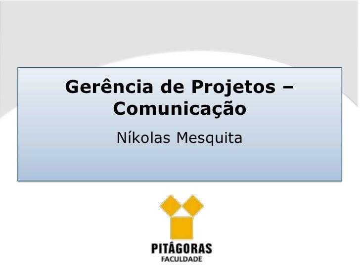 Gerência de Projetos –    Comunicação    Níkolas Mesquita