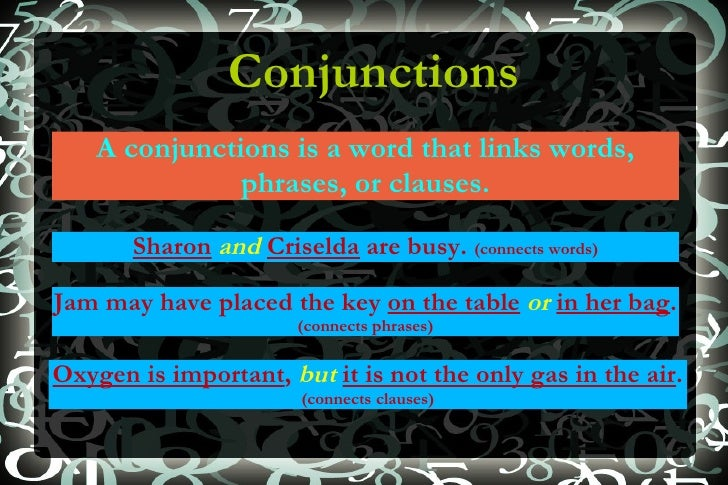 Conjunctions A conjunctions is a word that links words, phrases, or clauses. Sharon   and   Criselda  are busy.  (connects...
