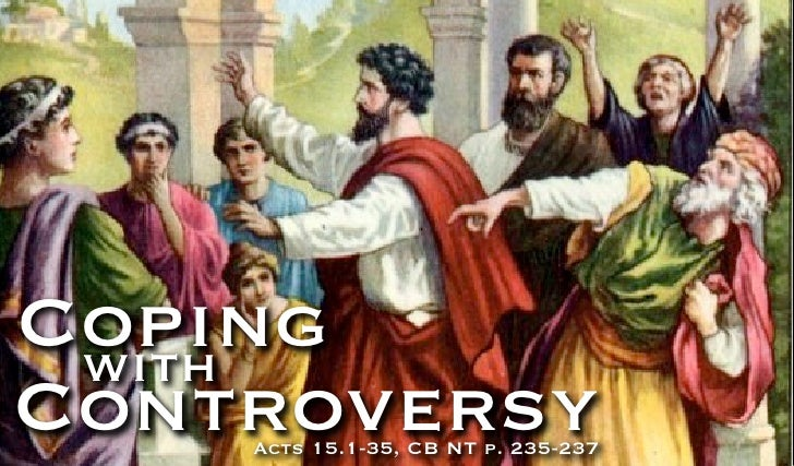 Coping withControversy    Acts 15.1-35, CB NT p. 235-237