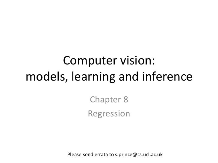 Computer vision:models, learning and inference                Chapter 8                Regression       Please send errata...