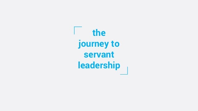 the journey to servant leadership