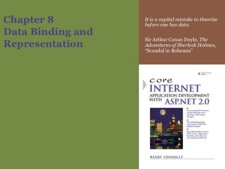 Chapter 8 Data Binding and Representation It is a capital mistake to theorize before one has data. Sir Arthur Conan Doyle,...