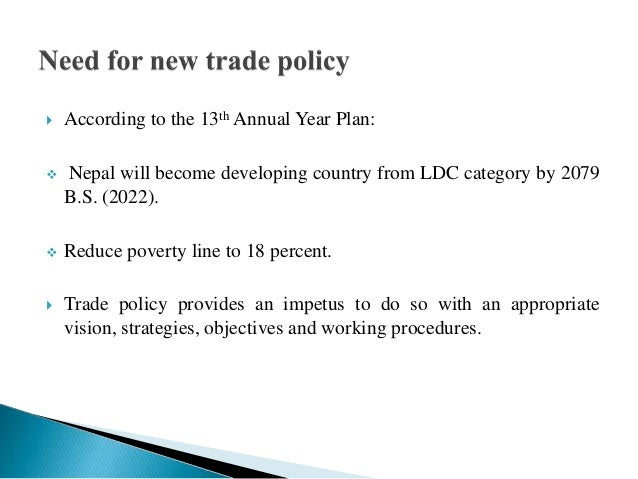 trade policy nepal Nepal is a landlocked nation, surrounded by india on 3 sides and by tibet (now a province of china) in the north historically, international trade.