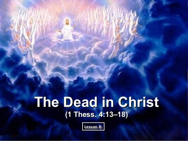 The Dead in Christ    (1 Thess. 4:13–18)         Lesson 8:         Lesson 8: