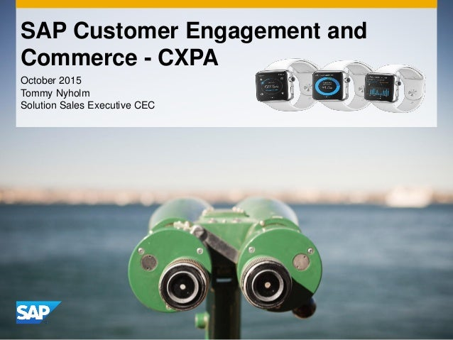 October 2015 Tommy Nyholm Solution Sales Executive CEC SAP Customer Engagement and Commerce - CXPA